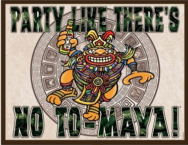 Party like there is no to-Maya